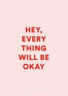 Everything will be o