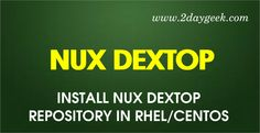 2dayGeek.com Linux Tips, How to enable Nux Dextop Repository RHEL/CentOS/ScientificLinux. Through on this article you will get idea on how to enable Nux Dextop Repository to RHEL/ CentOS/ ScientificLinux.