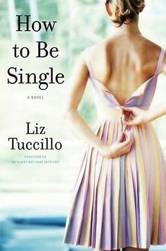 How to Be Single by Liz Tuccillo. Manhattanite Julie travels the world to study the dating habits of other women, and back in New York, her single friends navigate their love lives.