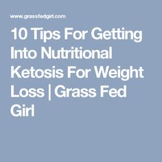 10 Tips For Getting Into Nutritional Ketosis For Weight Loss | Grass Fed Girl
