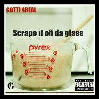 Scrape It Off Da Glass - Gotti 4real by GRINDHOUZE MEDIA GROUP on SoundCloud