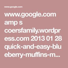 www.google.com amp s coersfamily.wordpress.com 2013 01 28 quick-and-easy-blueberry-muffins-made-with-cake-mix amp