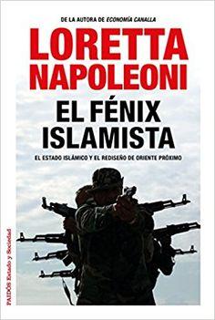 El Fénix Islamista (Estado Y Sociedad (paidos)): Amazon.es: Loretta Napoleoni, Francisco Martín Arribas: Libros