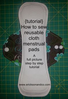 Erickson and Co.: {Tutorial} Making Cloth Menstrual Pads - good step by step pictures NOTE: Leaving PUL on the bottom does NOT work 4 me (leaks thru top stitching)
