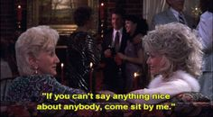 """""""If you can't say anything nice about anybody, come sit by me."""" -- #SteelMagnolias   #DollyParton   #OlympiaDukakis"""