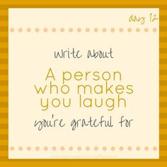 #30DayGratitudeChallenge - Tag a person who makes you laugh! http://ift.tt/2fMXyuR