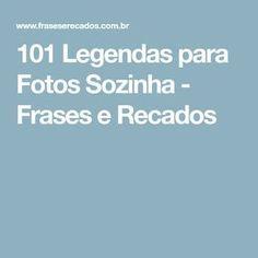 101 Legendas para Fotos Sozinha - Frases e Recados
