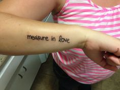 """The Bees Times Three-- """"Measure in love"""" tattoo from the musical Rent; quote from """"Seasons of Love"""""""