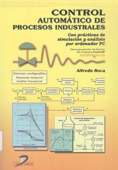 Roca, Alfredo. Control automático de procesos industriales : con prácticas de simulación y análisis por ordenador PC 1 ejemplar