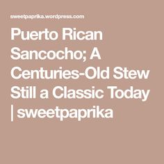 Puerto Rican Sancocho; A Centuries-Old Stew Still a Classic Today | sweetpaprika