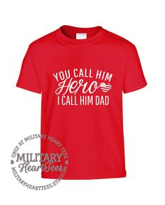 Youth Size You Call him Hero I Call him Dad by MilitaryHeartTees