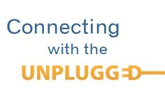 "Connecting with the ""unplugged"" in your church 