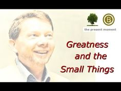 Eckhart Tolle - Greatness and the small things
