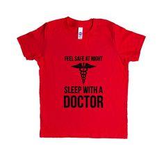 Feel Safe At Night Sleep With A Doctor Hospital Medical Medicine Hospital Hospitals Patients Nurse Nurses Nursing SGAL8 Unisex Kid's Shirt