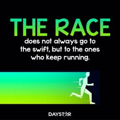 The race does not always go to the swift, but to the ones who keep running. [Daystar.com]