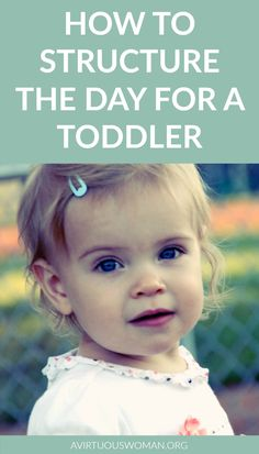 How to Structure the Day for a Toddler @ AVirtuousWoman.org ------ This is a…