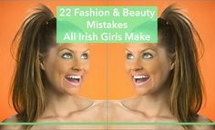 22 Fashion & Beauty Mistakes All Irish Girls Make  http://blog.opsh.com/22-fashion-beauty-mistakes-all-irish-girls-make/