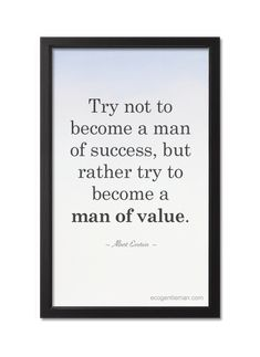 "♂ Inspirational Quotes Gentleman's rule ""Try not to become a man of success, but rather try to become a man of value."" Quotes by Albert #Einstein"