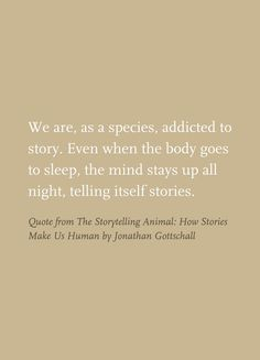 Quote from The Storytelling Animal: How Stories Make Us Human by Jonathan Gottschall//
