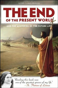 End of the Present World and the Mysteries of the Future Life by Fr. Charles Arminjon. $9.95. 336 pages. Publisher: Sophia Institute Press (March 14, 2011)