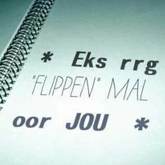 Eks rrg flippen mal oor jou Quotations, Qoutes, Life Quotes, Witty Quotes Humor, True Indeed, My Happy Ending, Love Is Cartoon, Falling In Love Quotes, Afrikaanse Quotes