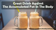 Great Drink Against The Accumulated Fat In The Body - See more at: http://www.healthylifevision.com/great-drink-against-the-accumulated-fat-in-the-body/#sthash.PFDkyAMG.dpuf