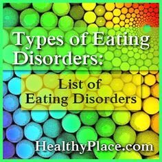 List of eating disorders containing different types of eating disorders. Anorexia, bulimia and binge eating are just part of the eating disorders list.