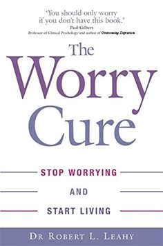 Töltse le vagy olvassa el online The Worry Cure Ingyenes Könyvek PDF/ePub - Dr Robert L Leahy, Do you worry that you'll say the wrong thing, wear the wrong outfit, or look out of place? Got Books, Books To Read, Compassion Fatigue, Doctor Robert, Better Books, Overcoming Depression, Stop Worrying, Sleepless Nights, Friedrich Nietzsche