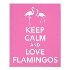 This print is a take off of the popular WWII Keep Calm poster. This one says Keep Calm and Love Flamingos. Size: x Gender: unisex. Material: Value Poster Paper (Matte). Keep Calm Posters, Keep Calm Quotes, Love Posters, Custom Posters, Flamingo Decor, Pink Flamingos, Design Your Own Poster, Pink Nature, Personalized Wall Art