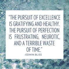 Edwin Bliss: The pursuit of excellence is gratifying and healthy. The pursuit of perfection is frustrating, neurotic, and a terrible waste of time. The Words, Cool Words, Great Quotes, Quotes To Live By, Inspirational Quotes, Simply Quotes, Motivational Quotes, Deep Quotes, Força Interior