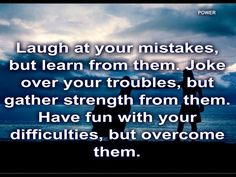 Laugh at your mistakes......