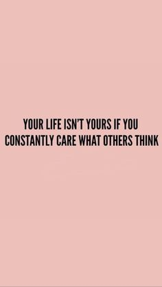 Your Life isnt yours if you constantly care what others Think Quote Zitat Zitate Leben Leben Lieben Motivacional Quotes, Words Quotes, Best Quotes, Sayings, Images Of Quotes, Amazing Quotes, No Fear Quotes, Quotes With Pictures, Cute Picture Quotes