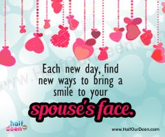 Happy marriages don't happen by accident. They're the result of a consistent investment of time and thoughtfulness into the relationship. Each new day, find new ways to bring a smile to your spouse's face.