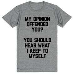 """My opinion offended you? You should hear what I keep to myself. Lend them a helping hand with this bold tee. If they keep bothering, let them know Sarcastic Shirts, Funny Shirt Sayings, Funny Tee Shirts, T Shirts With Sayings, Cool T Shirts, Funny Quotes, T Shirt Slogans, Shirt Quotes, Funny Outfits"