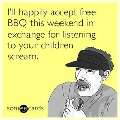 Free and Funny Memorial Day Ecard: I'll happily accept free BBQ this weekend in exchange for listening to your children scream. Create and send your own custom Memorial Day ecard. Cartoon Quotes, Funny Quotes, Fb Status, I Can Relate, Life Humor, E Cards, Animal Quotes, Listening To You, Someecards