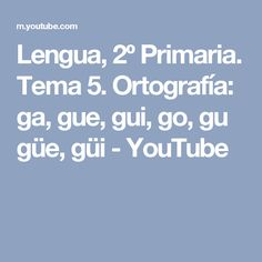 Lengua, 2º Primaria. Tema 5. Ortografía: ga, gue, gui, go, gu güe, güi - YouTube
