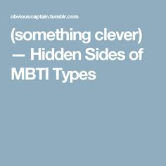 (something clever) — Hidden Sides of MBTI Types