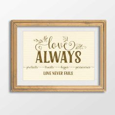 """""""Love Always"""" 1 Corinthians 13 Art Print - [Cream/Gold Foil] Love always protects, trusts, hopes, and perseveres. Love never fails!! 1 Corinthians 13:7,8"""