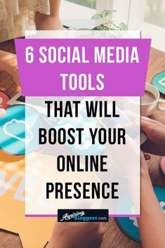 6 Social Media Tools That Will Grow Your online Presence