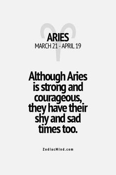 Although Aries is strong and courageous, they have their shay and sad times too. Le Zodiac, Aries Zodiac Facts, Aries And Pisces, Aries Love, Aries Astrology, Aries Quotes, Aries Sign, Aries Horoscope, Zodiac Mind