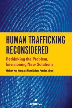Human trafficking reconsidered : rethinking the problem, envisioning new solutions / Kimberly Kay Hoang and Rhacel Salazer Parreñas, editors.