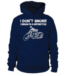 I DON'T SNORE. FUNNY  T-SHIRT   motorcycle shirt, women motorcycle shirts, vincent motorcycle shirt, motorcycle shirts for men #motorcycle  #motorcycleshirt #motorcyclequotes #hoodie #ideas #image #photo #shirt #tshirt #sweatshirt #tee #gift #perfectgift #birthday #Christmas