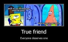 Spongebob Quote true friend