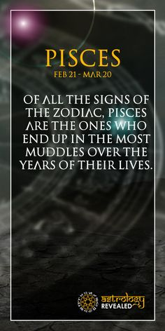 Of all the signs of the zodiac, Pisces are the ones who end up in the most muddles over the years of their lives.Follow us today. Join Us As We Explore Horoscopes,Numerology,Tarot,Chakras And Much More. Visit Our Site www.astrologyrevealed.com