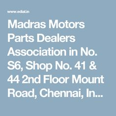 Madras Motors Parts Dealers Association in No. S6, Shop No. 41 & 44 2nd Floor Mount Road, Chennai, India