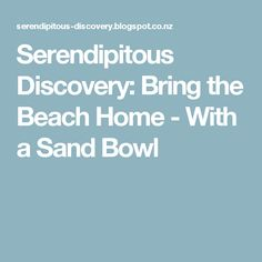 Serendipitous Discovery: Bring the Beach Home - With a Sand Bowl
