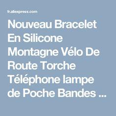 Nouveau Bracelet En Silicone Montagne Vélo De Route Torche Téléphone lampe de Poche Bandes Élastique Bandage Vélo Light Mount Holder Vélo Accessoires dans   de   sur AliExpress.com | Alibaba Group