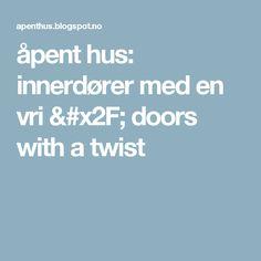 åpent hus: innerdører med en vri / doors with a twist