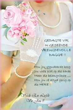 Lekker Dag, Afrikaanse Quotes, Goeie More, Inspirational Qoutes, Morning Blessings, Good Morning Messages, Good Night Quotes, Godly Woman, Birthday Wishes