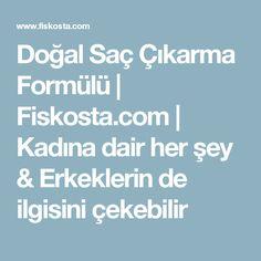 Doğal Saç Çıkarma Formülü   Fiskosta.com   Kadına dair her şey & Erkeklerin de ilgisini çekebilir